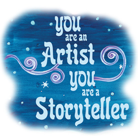 You are an Artist, you are a Storyteller