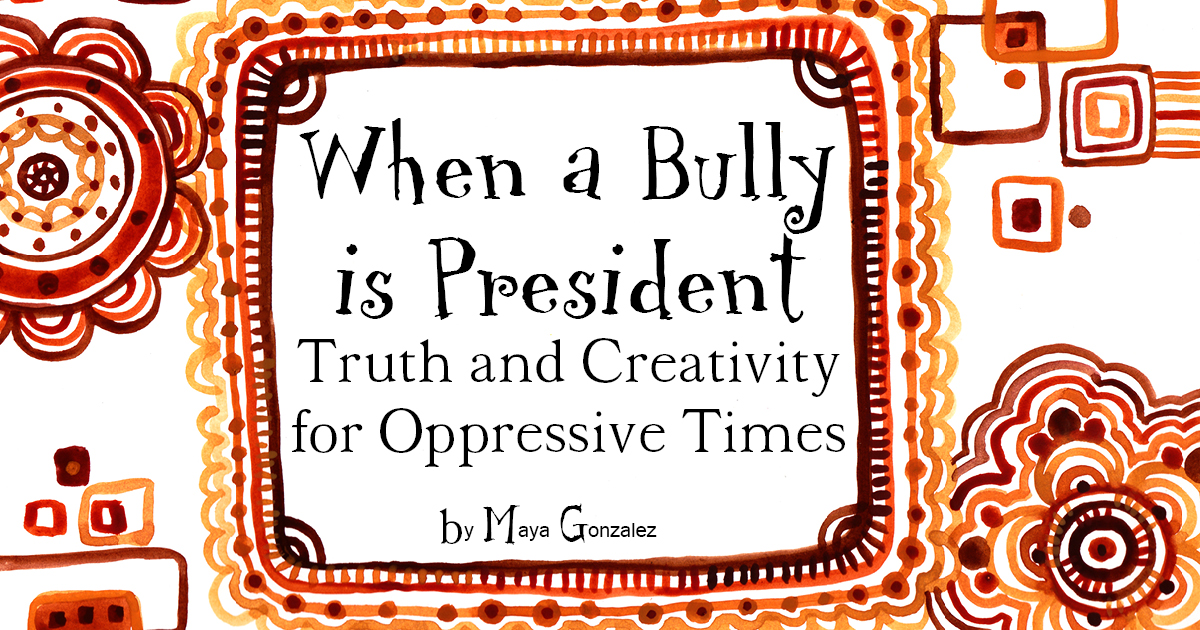 VIDEO and DRAWING PAGE for When A Bully Is President, Truth and Creativity for Oppressive Times