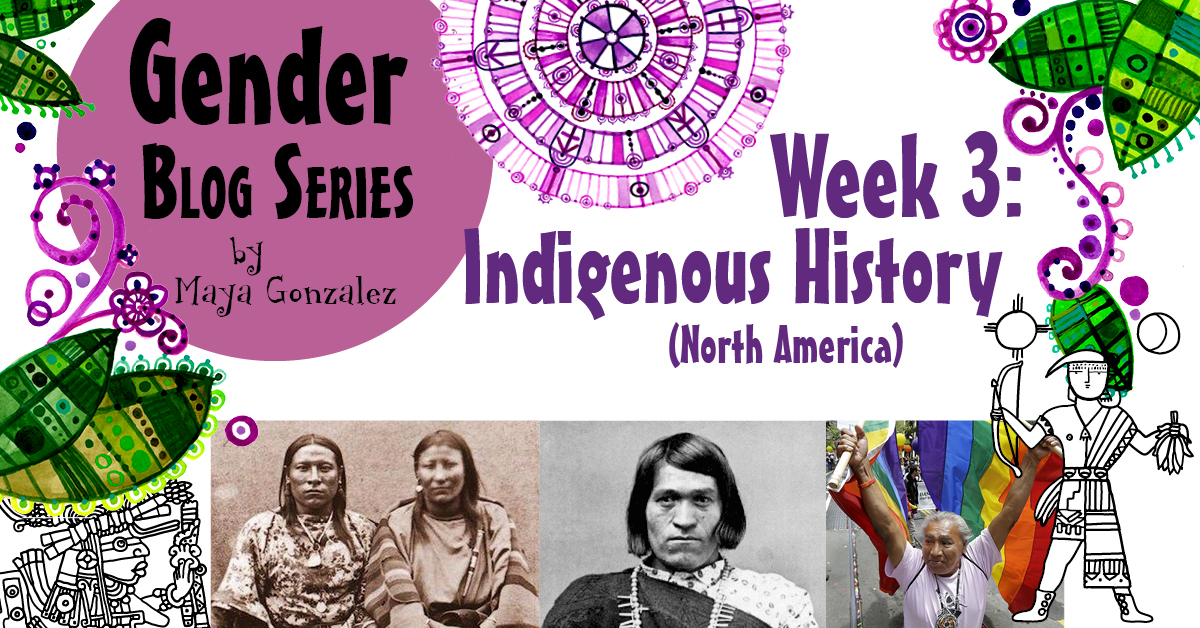 GENDER MONTH–Week Three–INDIGENOUS HISTORY (NORTH AMERICA)
