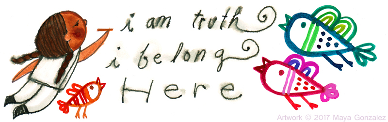 i-am-truth-i-belong-here- - copyright maya gonzalez