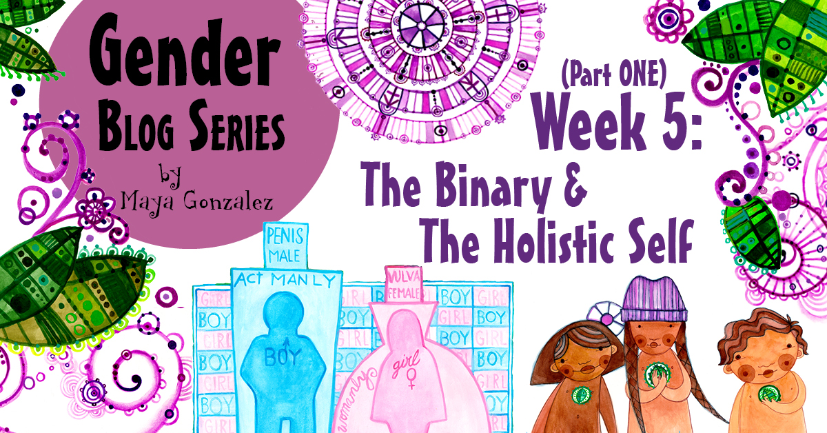 GENDER MONTH–Week FIVE (Part One)–THE BINARY & THE HOLISTIC SELF
